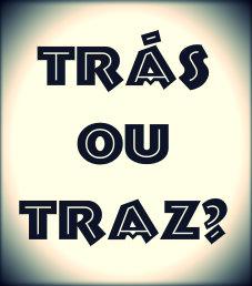 Trás ou Traz?